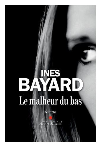 LE MALHEUR DU BAS – INES BAYARD