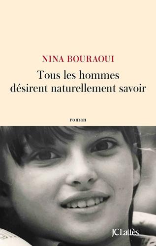 TOUS LES HOMMES DESIRENT NATURELLEMENT SAVOIR – NINA BOURAOUI
