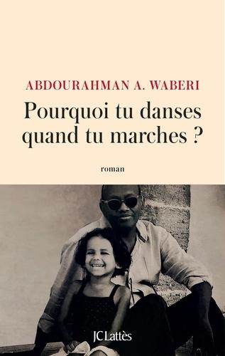 pourquoi tu danses quand tu marches- abdourahman waberi
