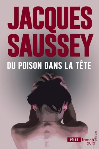 du poison dans la tête- Jacques saussey