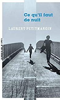 Ce qu'il faut de nuit- Laurent Petitmangin