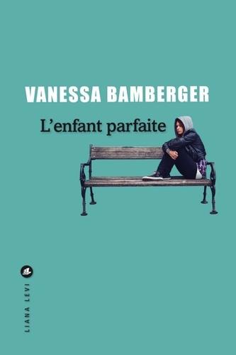 L'enfant parfaite- Vanessa Bamberger